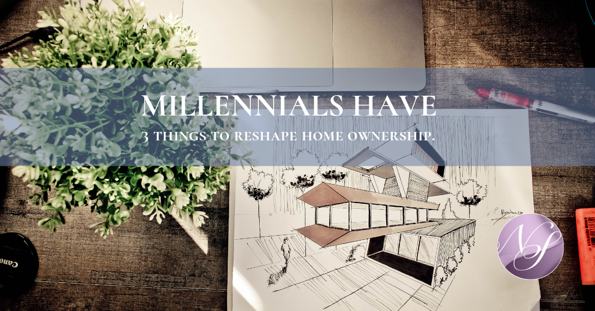 Millennials Have 3 Things to Reshape Home Ownership - New Start Staging